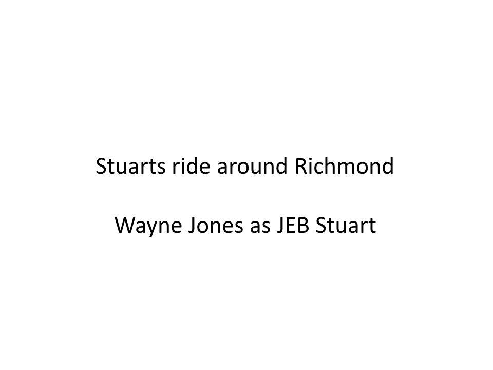 Stuarts ride around Richmond Wayne Jones as JEB Stuart