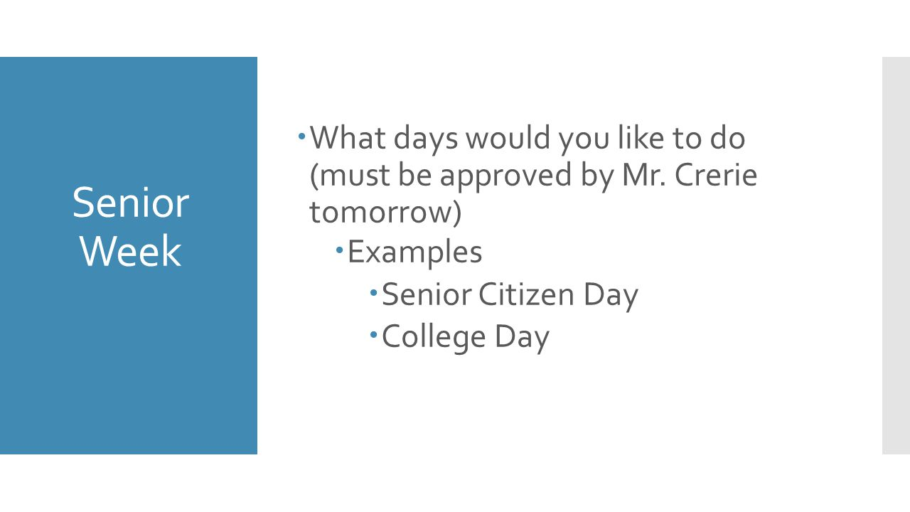 Senior Week  What days would you like to do (must be approved by Mr. Crerie tomorrow)  Examples  Senior Citizen Day  College Day