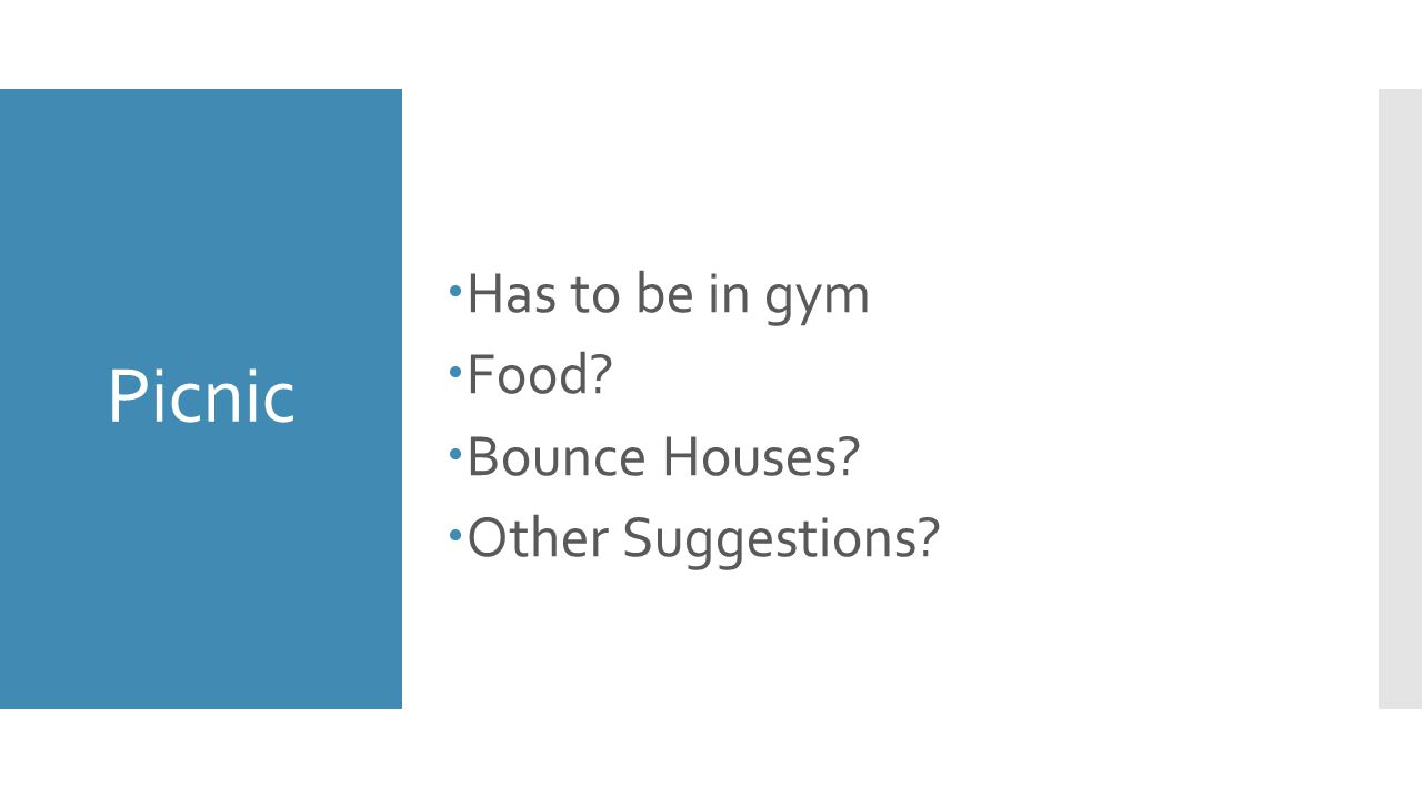 Picnic  Has to be in gym  Food?  Bounce Houses?  Other Suggestions?