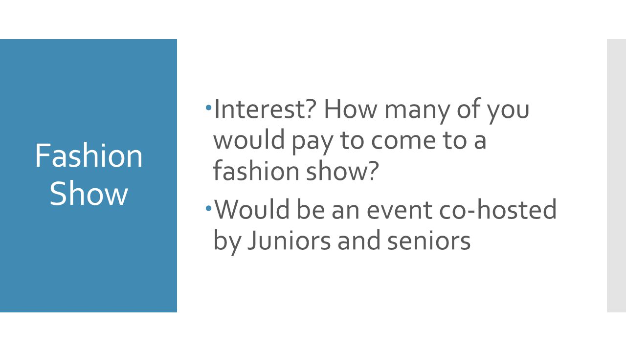 Fashion Show  Interest. How many of you would pay to come to a fashion show.