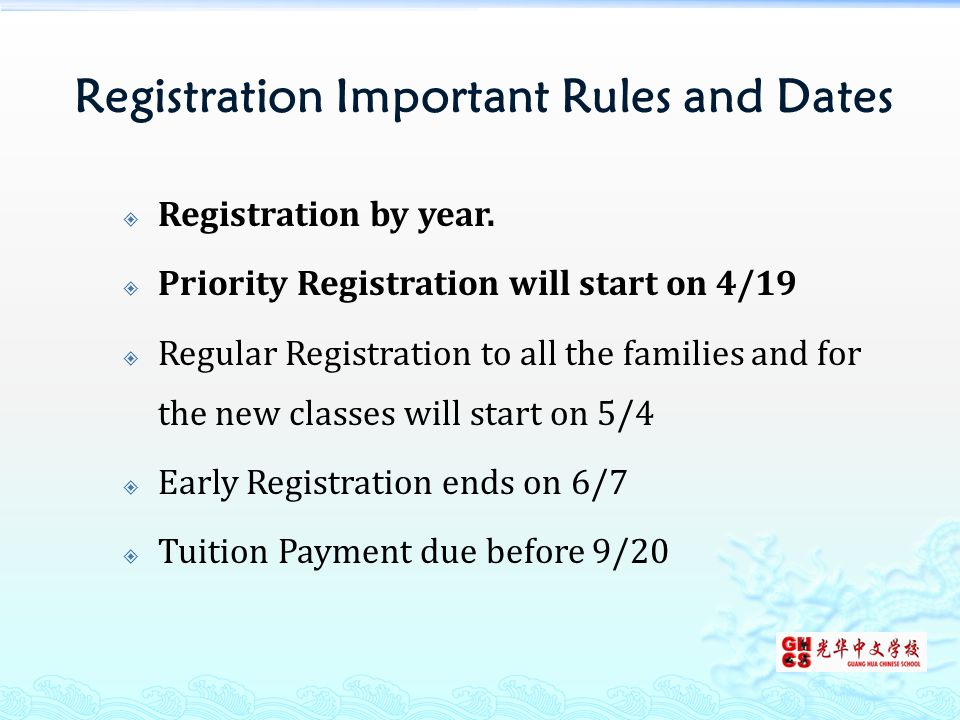 Priority Registration April 19- May 4  Current Students  Only register to the classes you are in  Chinese classes  Cultural & Sports classes  Cannot register for new classes or switch to other classes After May 4  Students can register any classes if there are open spaces  New classes are open  Able to switch classes or making any changes until Sep 20 without penalty