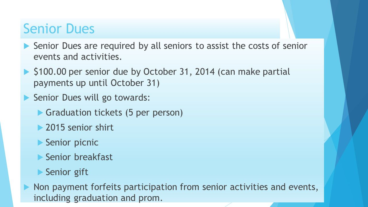 Senior Dues  Senior Dues are required by all seniors to assist the costs of senior events and activities.