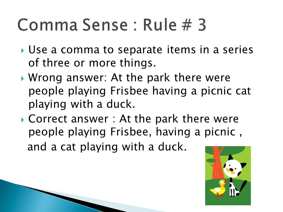  Use a comma to separate items in a series of three or more things.
