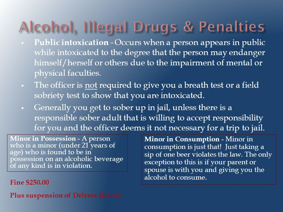  Public intoxication - Occurs when a person appears in public while intoxicated to the degree that the person may endanger himself/herself or others due to the impairment of mental or physical faculties.