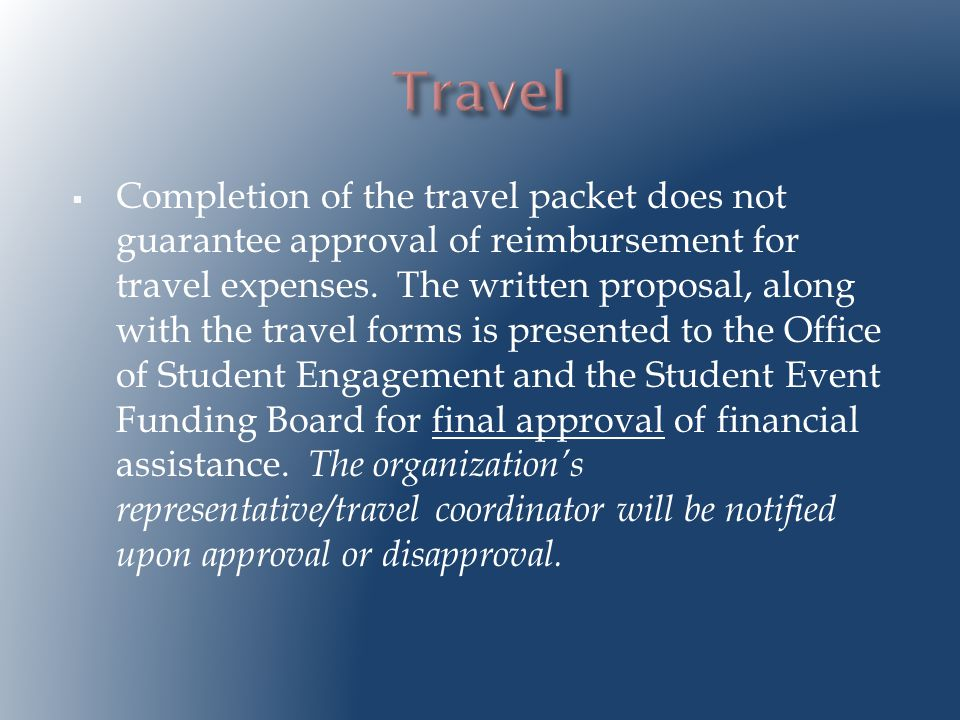  Completion of the travel packet does not guarantee approval of reimbursement for travel expenses.