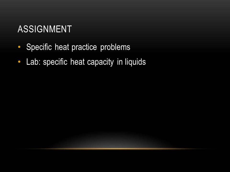 ASSIGNMENT Specific heat practice problems Lab: specific heat capacity in liquids