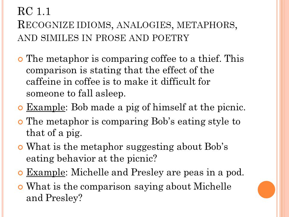 RC 1.1 R ECOGNIZE IDIOMS, ANALOGIES, METAPHORS, AND SIMILES IN PROSE AND POETRY The metaphor is comparing coffee to a thief.