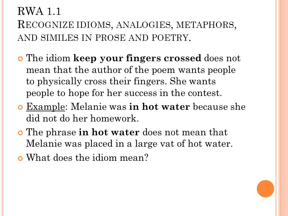 RWA 1.1 R ECOGNIZE IDIOMS, ANALOGIES, METAPHORS, AND SIMILES IN PROSE AND POETRY.