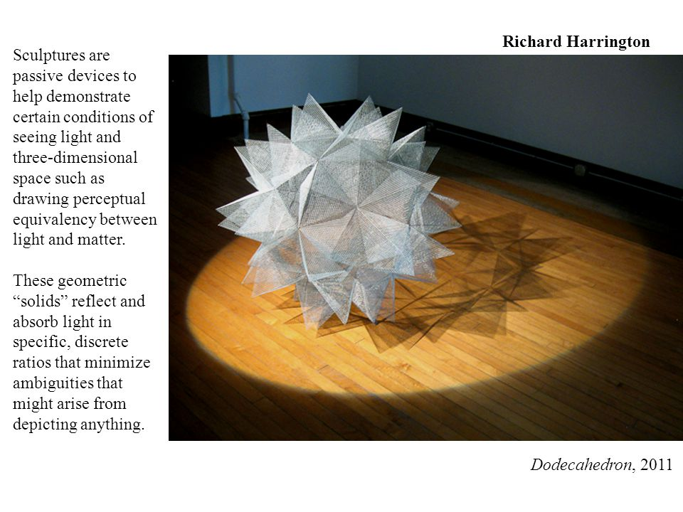 Sculptures are passive devices to help demonstrate certain conditions of seeing light and three-dimensional space such as drawing perceptual equivalency between light and matter.