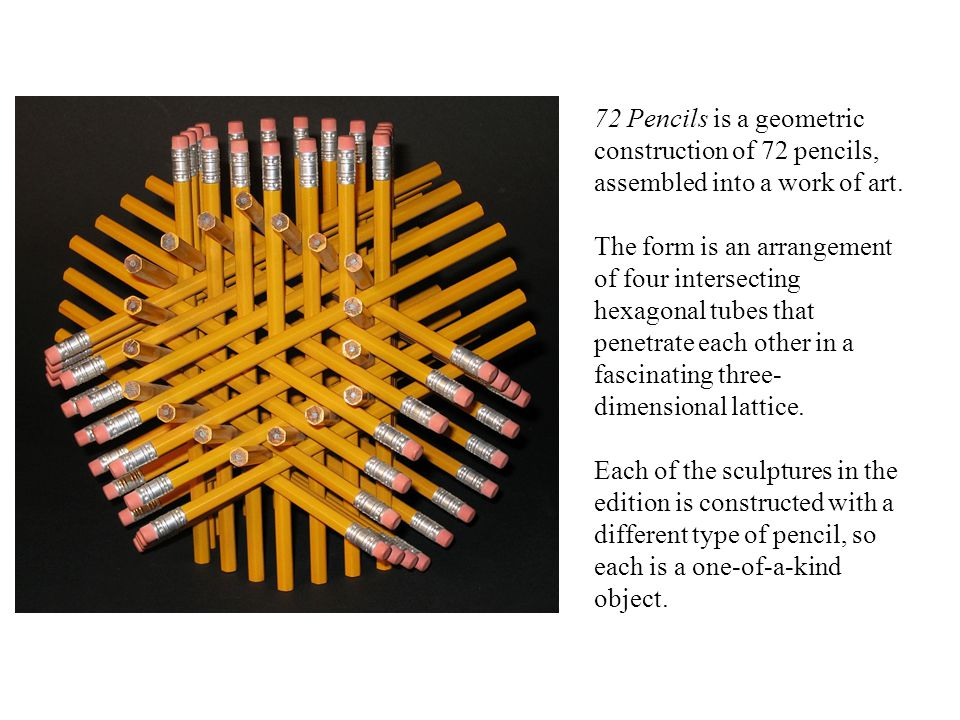 72 Pencils is a geometric construction of 72 pencils, assembled into a work of art.