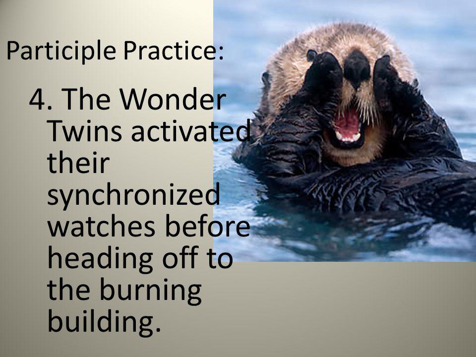 Participle Practice: 4.