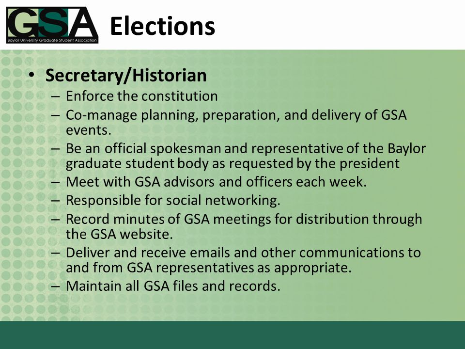 Elections Secretary/Historian – Enforce the constitution – Co-manage planning, preparation, and delivery of GSA events.