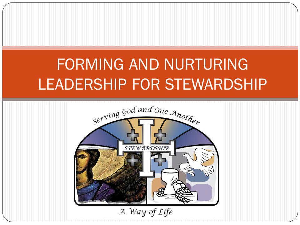 FORMING AND NURTURING LEADERSHIP FOR STEWARDSHIP