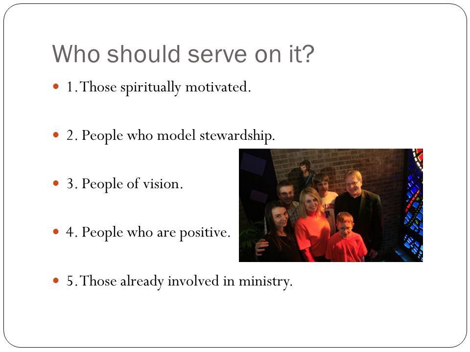 Who should serve on it. 1. Those spiritually motivated.