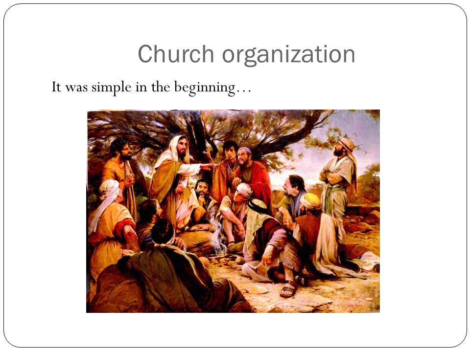 It was simple in the beginning… Church organization