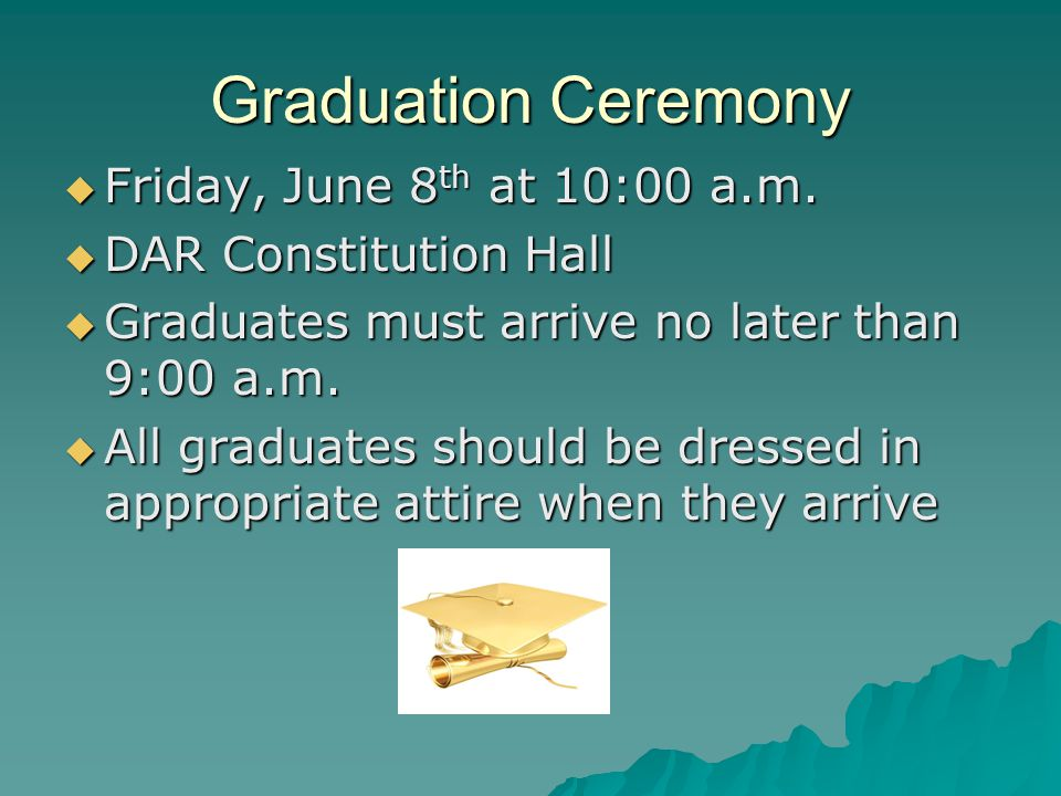 Graduation Ceremony  Friday, June 8 th at 10:00 a.m.  DAR Constitution Hall  Graduates must arrive no later than 9:00 a.m.  All graduates should b
