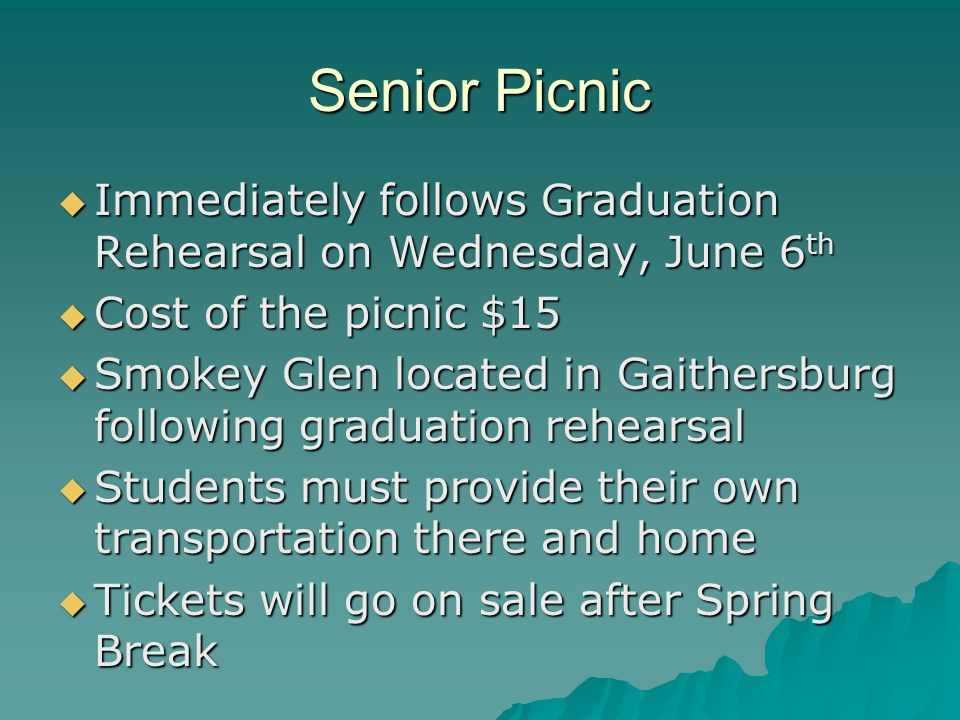 Senior Picnic  Immediately follows Graduation Rehearsal on Wednesday, June 6 th  Cost of the picnic $15  Smokey Glen located in Gaithersburg follow