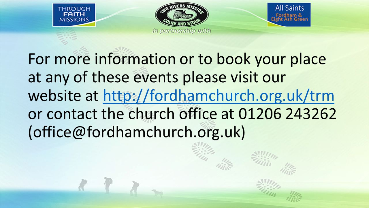 For more information or to book your place at any of these events please visit our website at http://fordhamchurch.org.uk/trm or contact the church office at 01206 243262 (office@fordhamchurch.org.uk)http://fordhamchurch.org.uk/trm