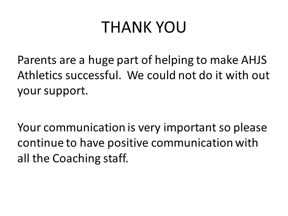 THANK YOU Parents are a huge part of helping to make AHJS Athletics successful. We could not do it with out your support. Your communication is very i