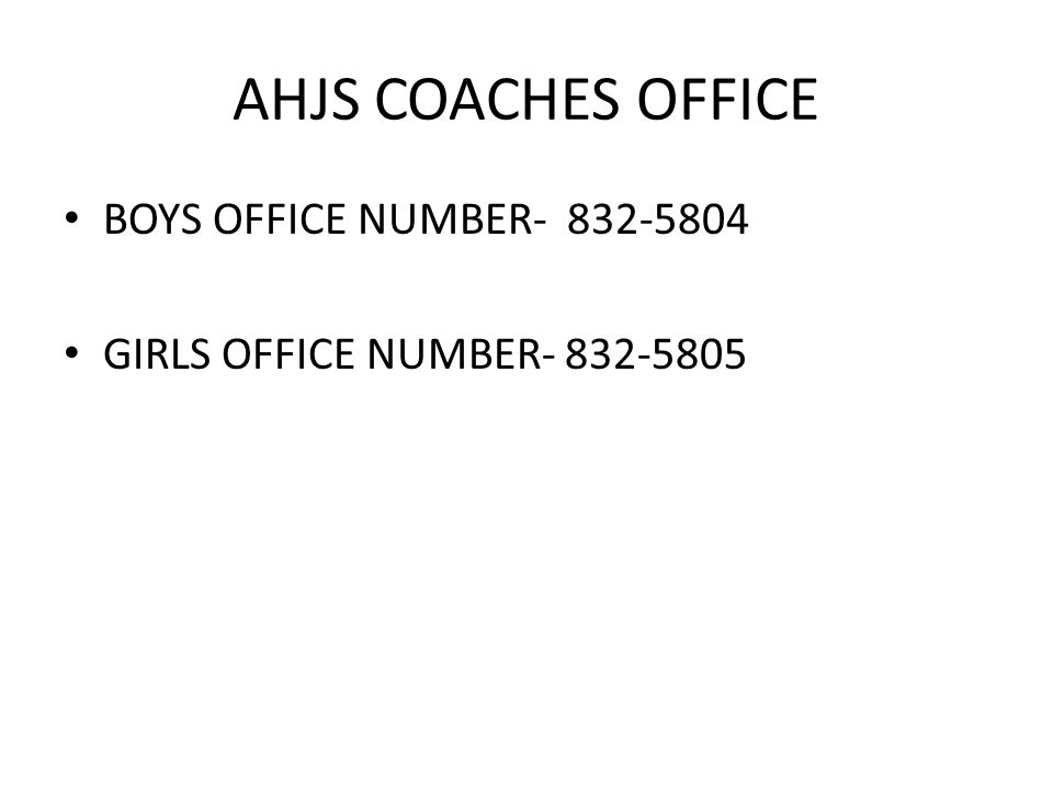 AHJS COACHES OFFICE BOYS OFFICE NUMBER- 832-5804 GIRLS OFFICE NUMBER- 832-5805