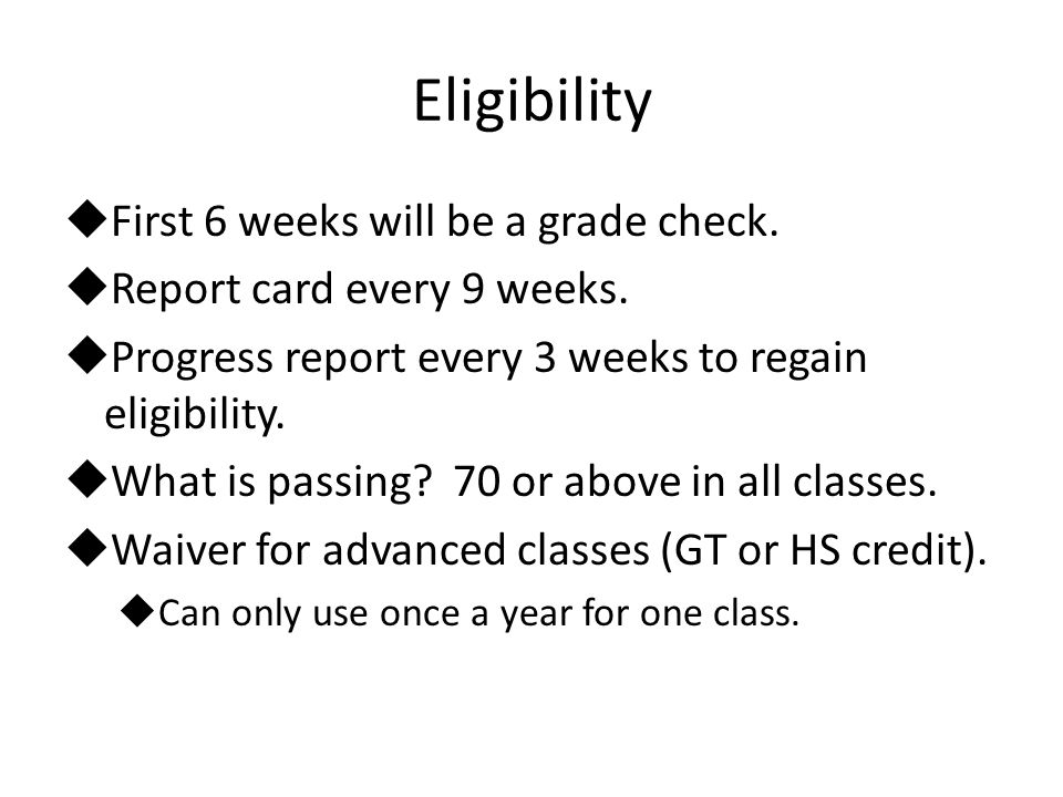 Eligibility  First 6 weeks will be a grade check.