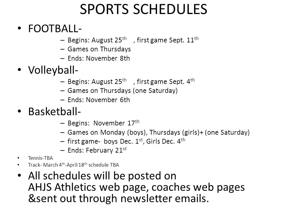 SPORTS SCHEDULES FOOTBALL- – Begins: August 25 th, first game Sept. 11 th – Games on Thursdays – Ends: November 8th Volleyball- – Begins: August 25 th