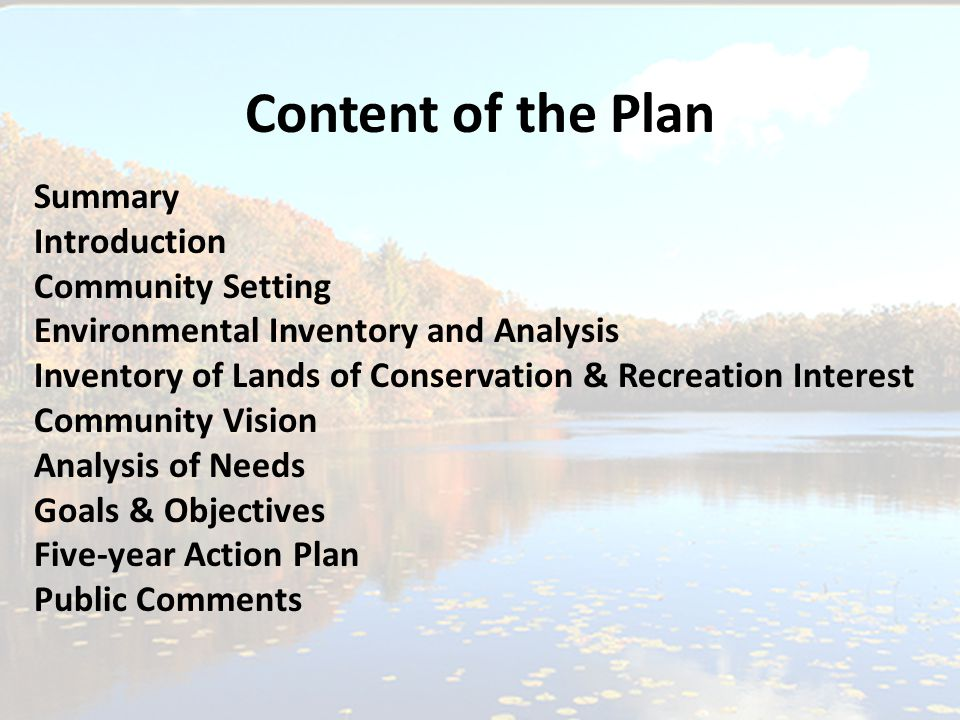 Content of the Plan Summary Introduction Community Setting Environmental Inventory and Analysis Inventory of Lands of Conservation & Recreation Interest Community Vision Analysis of Needs Goals & Objectives Five-year Action Plan Public Comments