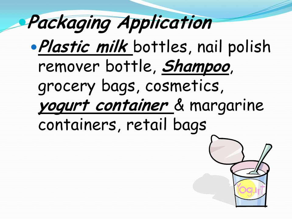 Packaging Application Plastic milk bottles, nail polish remover bottle, Shampoo, grocery bags, cosmetics, yogurt container & margarine containers, retail bags