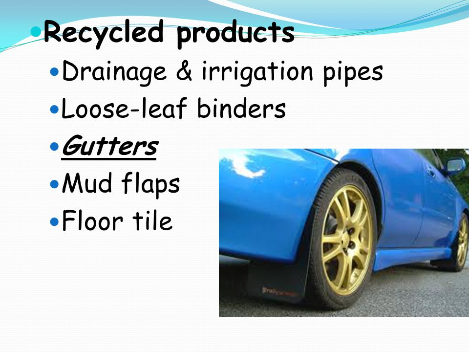 Recycled products Drainage & irrigation pipes Loose-leaf binders Gutters Mud flaps Floor tile