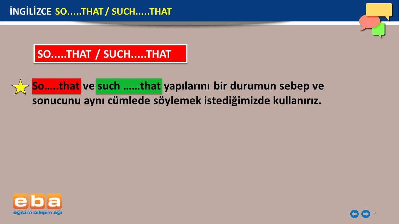 3 : öyle…….ki/ o kadar……ki adjective So adjective that reason (sebep) result (sonuç) The film was so boring that we left the cinema early.