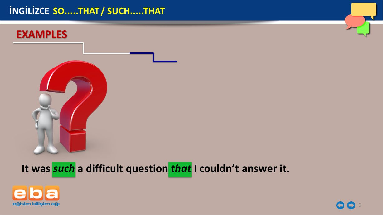 9 It was such a difficult question that I couldn't answer it.