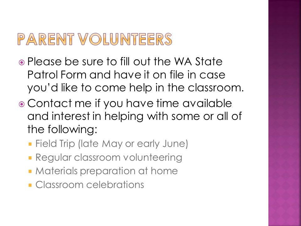  Please be sure to fill out the WA State Patrol Form and have it on file in case you'd like to come help in the classroom.