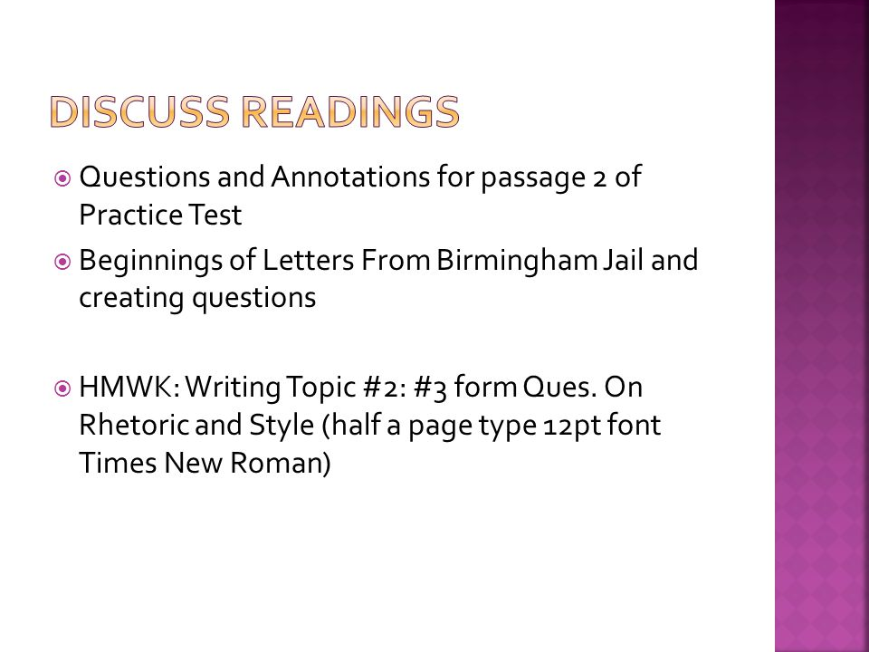  Questions and Annotations for passage 2 of Practice Test  Beginnings of Letters From Birmingham Jail and creating questions  HMWK: Writing Topic #2: #3 form Ques.