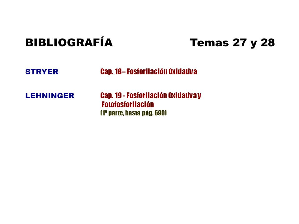 BIBLIOGRAFÍATemas 27 y 28 STRYER Cap. 18– Fosforilación Oxidativa LEHNINGER Cap. 19 - Fosforilación Oxidativa y Fotofosforilación (1ª parte, hasta pág
