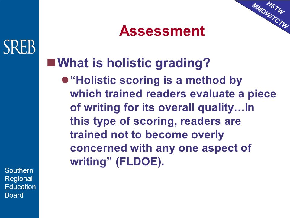 HSTW MMGW/TCTW Southern Regional Education Board Assessment What is holistic grading.