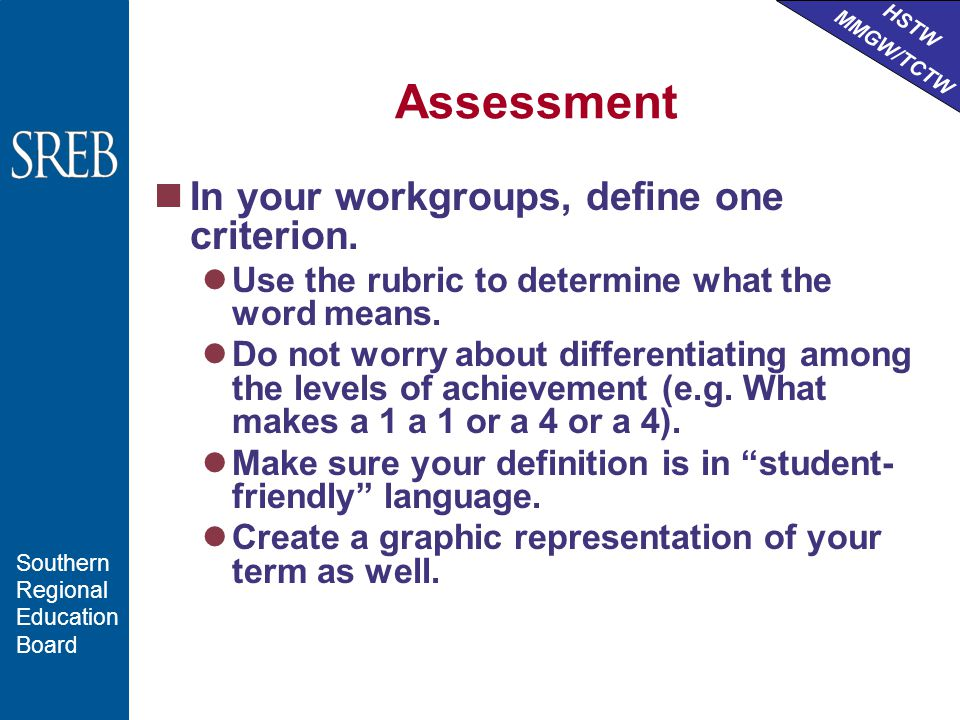 HSTW MMGW/TCTW Southern Regional Education Board Assessment In your workgroups, define one criterion.