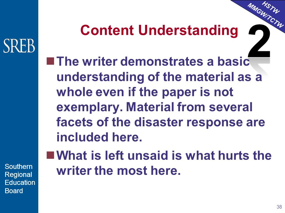 HSTW MMGW/TCTW Southern Regional Education Board Content Understanding The writer demonstrates a basic understanding of the material as a whole even if the paper is not exemplary.