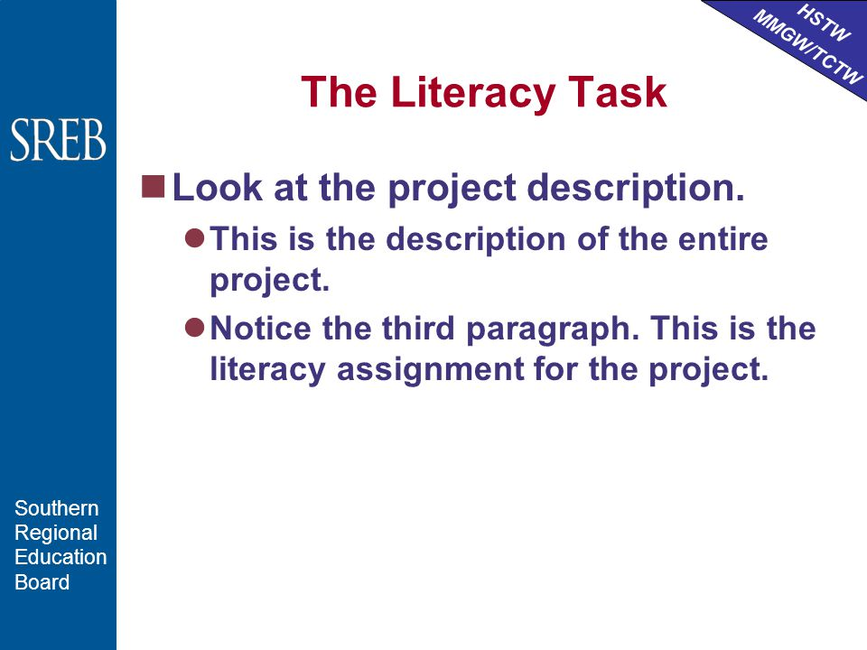 HSTW MMGW/TCTW Southern Regional Education Board The Literacy Task Look at the project description.