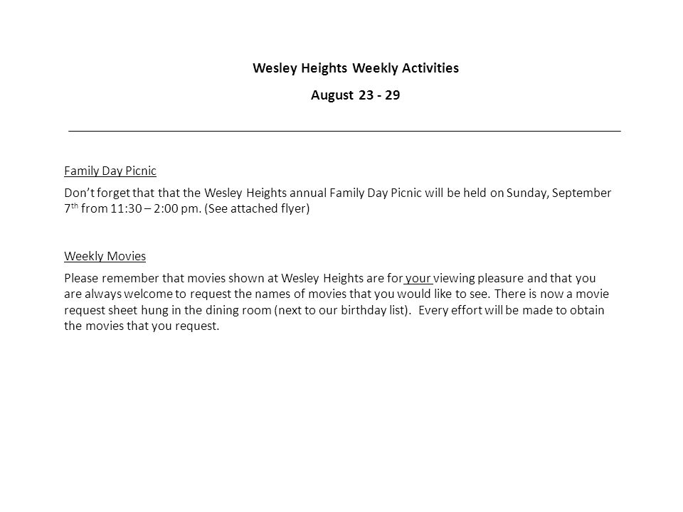 Wesley Heights Weekly Activities August 23 - 29 Weekly Movies Please remember that movies shown at Wesley Heights are for your viewing pleasure and that you are always welcome to request the names of movies that you would like to see.