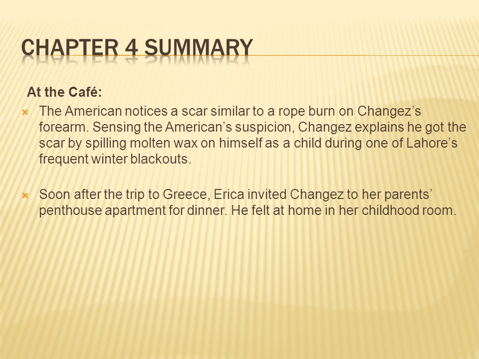 At the Café:  The American notices a scar similar to a rope burn on Changez's forearm.