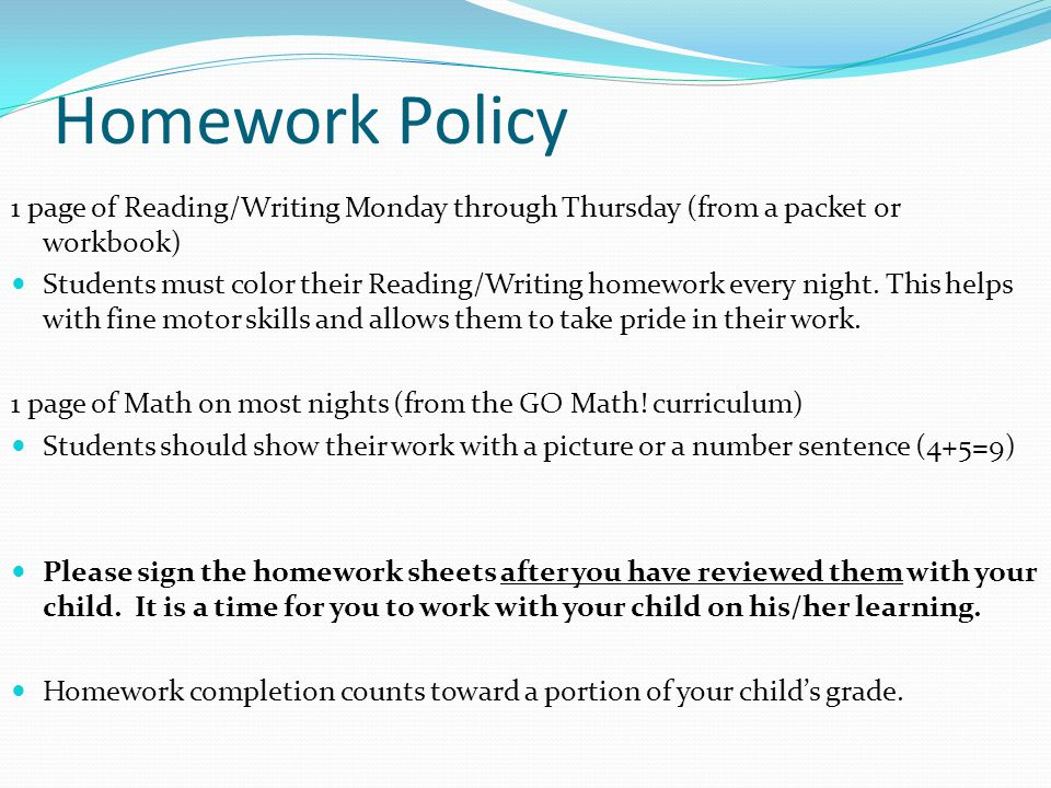 Homework Policy 1 page of Reading/Writing Monday through Thursday (from a packet or workbook) Students must color their Reading/Writing homework every night.