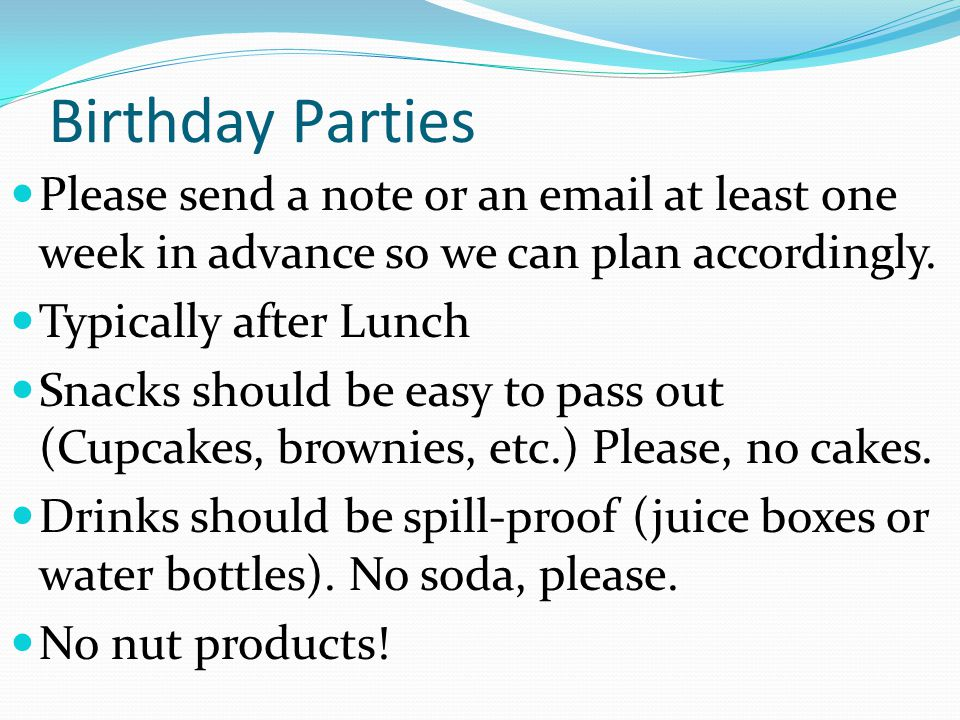 Birthday Parties Please send a note or an email at least one week in advance so we can plan accordingly.