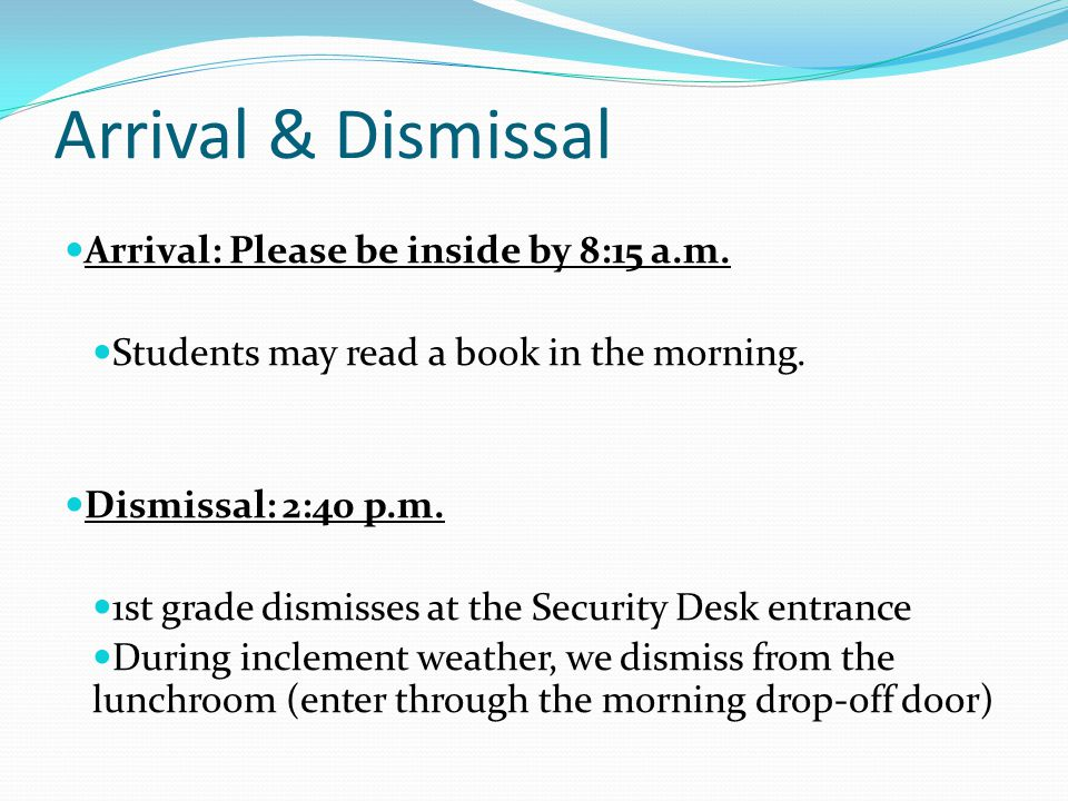 Arrival & Dismissal Arrival: Please be inside by 8:15 a.m.