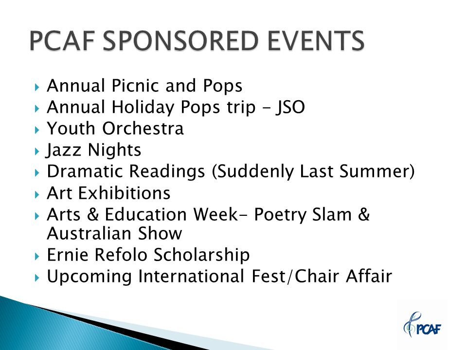  Annual Picnic and Pops  Annual Holiday Pops trip - JSO  Youth Orchestra  Jazz Nights  Dramatic Readings (Suddenly Last Summer)  Art Exhibitions  Arts & Education Week- Poetry Slam & Australian Show  Ernie Refolo Scholarship  Upcoming International Fest/Chair Affair