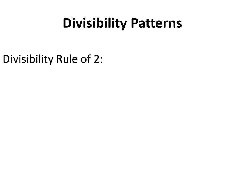 Divisibility Patterns Divisibility Rule of 2: