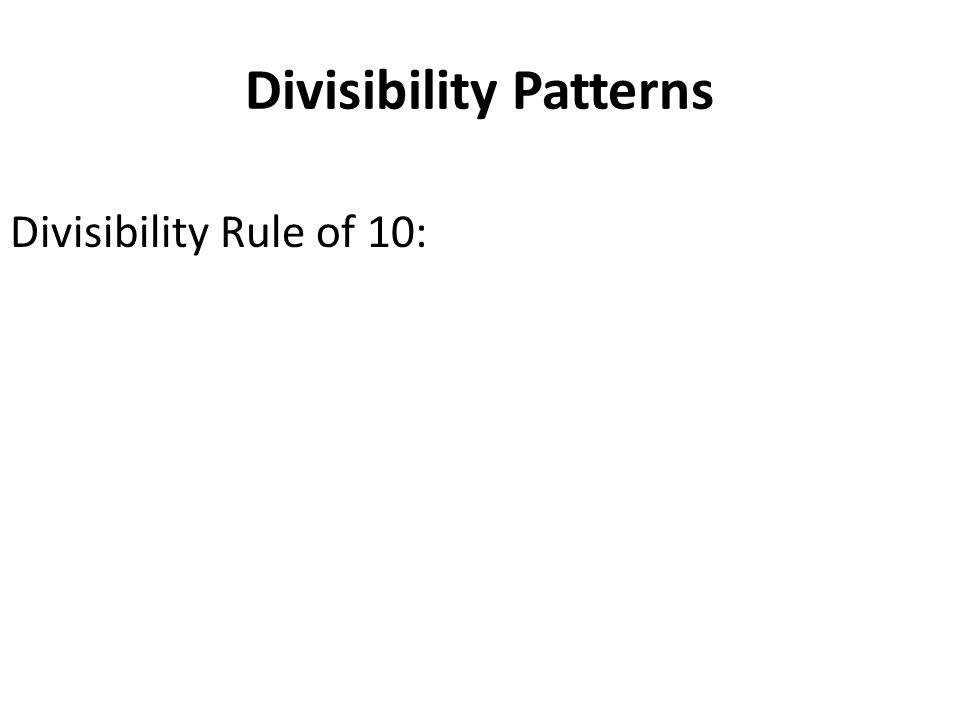 Divisibility Patterns Divisibility Rule of 10: