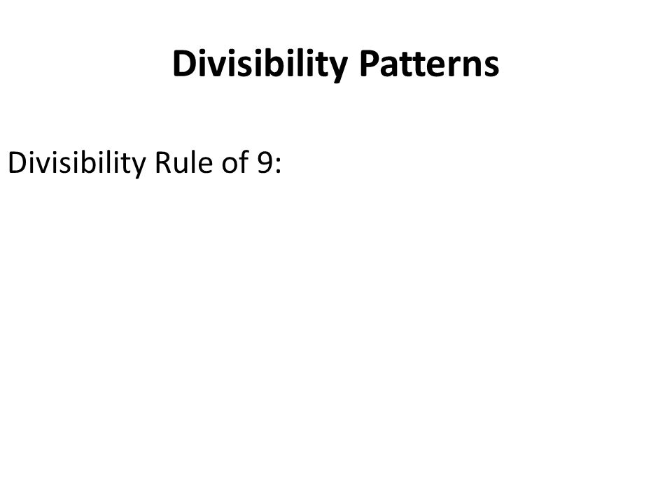Divisibility Patterns Divisibility Rule of 9: