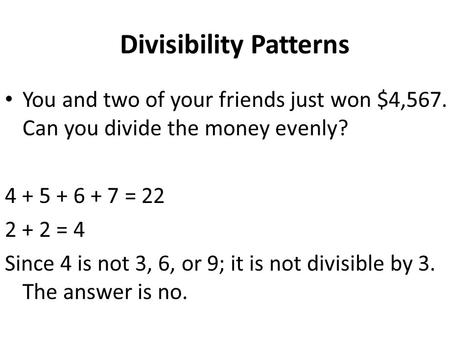 Divisibility Patterns You and two of your friends just won $4,567.