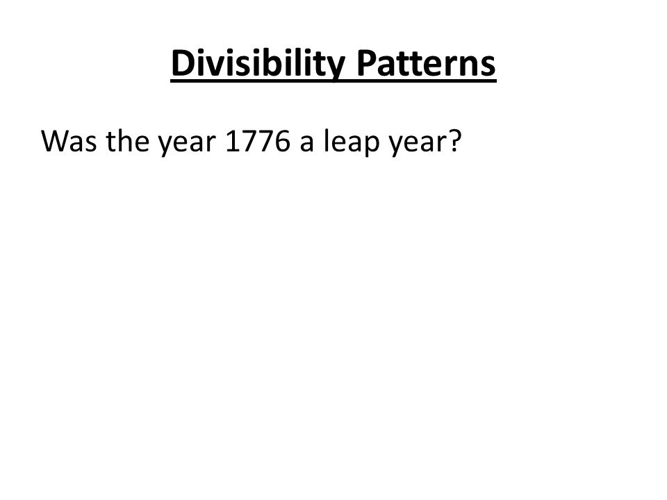 Divisibility Patterns Was the year 1776 a leap year