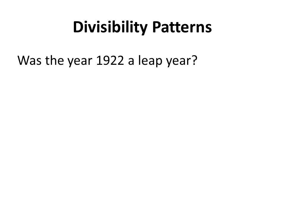 Divisibility Patterns Was the year 1922 a leap year